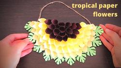 Тропический декор из бумаги. Как сделать летний тропический декор своими руками Creative DIY Projects